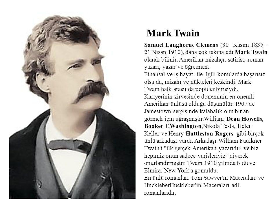 Samuel Langhorne Clemens (30 Kasım 1835 – 21 Nisan 1910), daha çok takma adı Mark Twain olarak bilinir, Amerikan mizahçı, satirist, roman yazarı, yaza