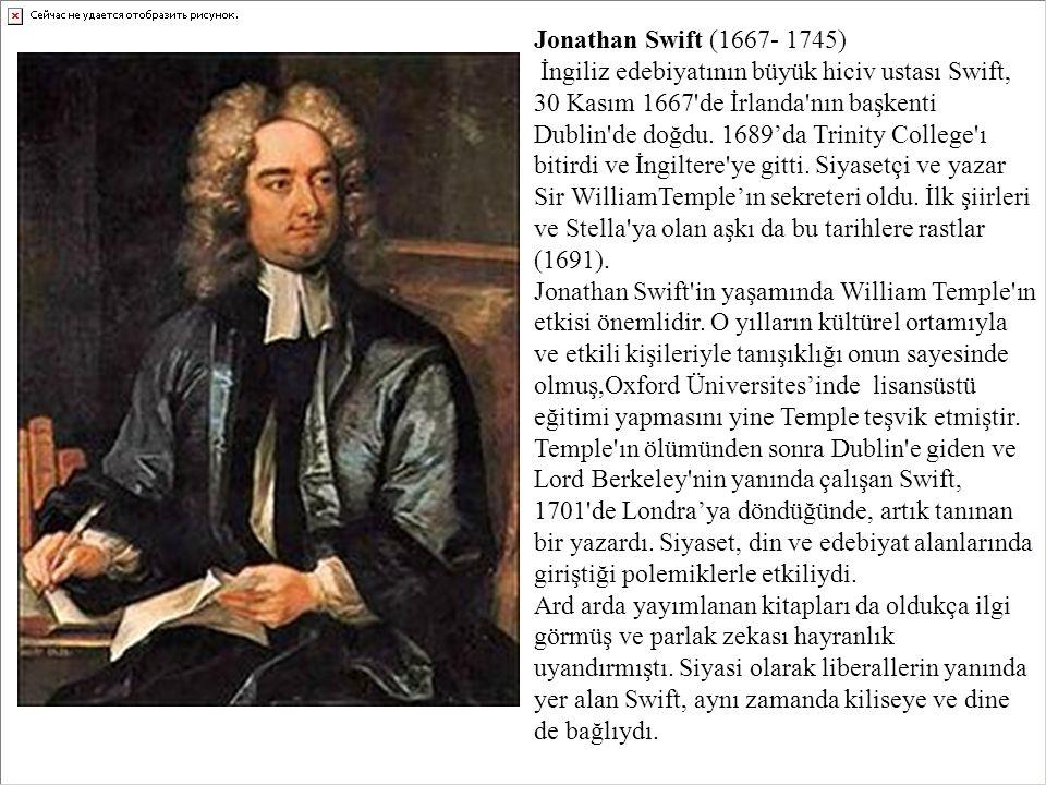 Jonathan Swift (1667- 1745) İngiliz edebiyatının büyük hiciv ustası Swift, 30 Kasım 1667'de İrlanda'nın başkenti Dublin'de doğdu. 1689'da Trinity Coll