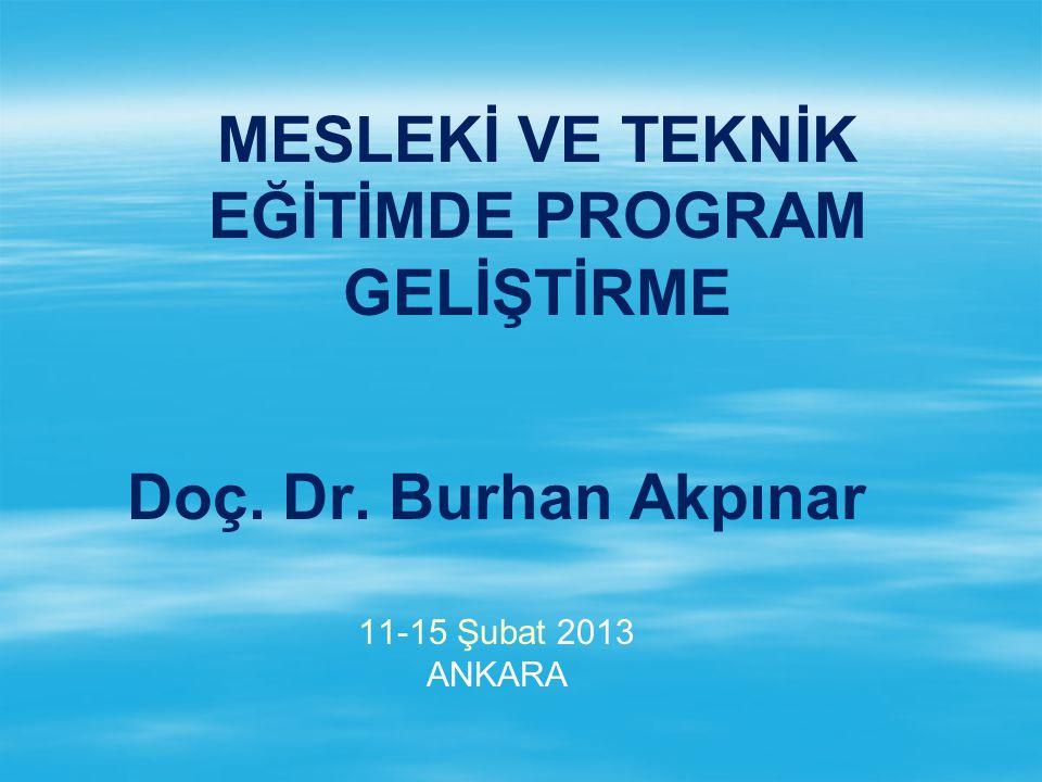 Doç. Dr. Burhan Akpınar 11-15 Şubat 2013 ANKARA MESLEKİ VE TEKNİK EĞİTİMDE PROGRAM GELİŞTİRME