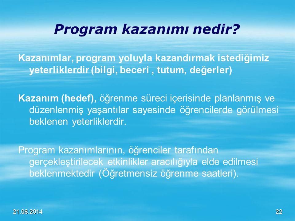 21.08.2014 Program kazanımı nedir? Kazanımlar, program yoluyla kazandırmak istediğimiz yeterliklerdir (bilgi, beceri, tutum, değerler) Kazanım (hedef)