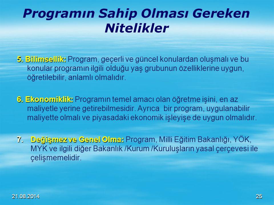 21.08.2014 Programın Sahip Olması Gereken Nitelikler 5. Bilimsellik: 5. Bilimsellik: Program, geçerli ve güncel konulardan oluşmalı ve bu konular prog