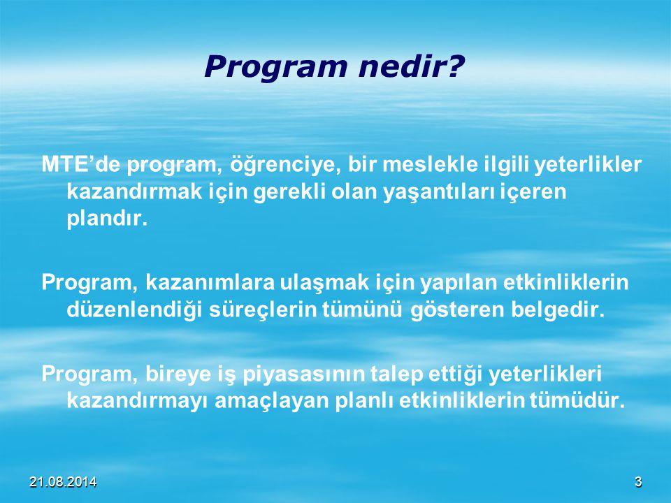 21.08.2014 Program nedir? MTE'de program, öğrenciye, bir meslekle ilgili yeterlikler kazandırmak için gerekli olan yaşantıları içeren plandır. Program