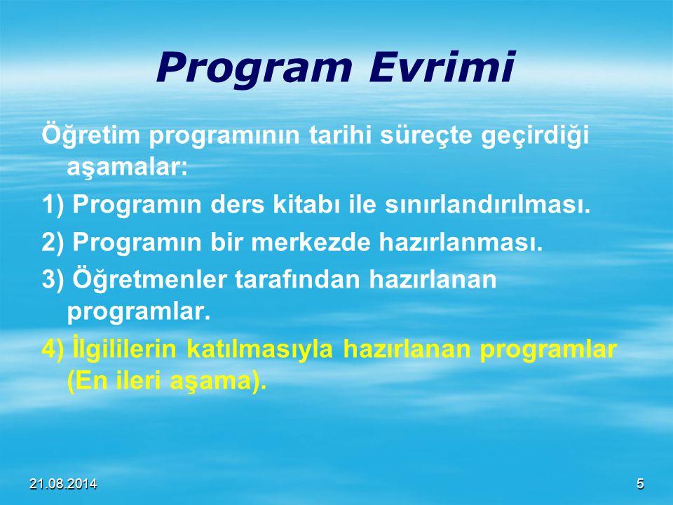 21.08.2014 Program Evrimi Öğretim programının tarihi süreçte geçirdiği aşamalar: 1) Programın ders kitabı ile sınırlandırılması. 2) Programın bir merk