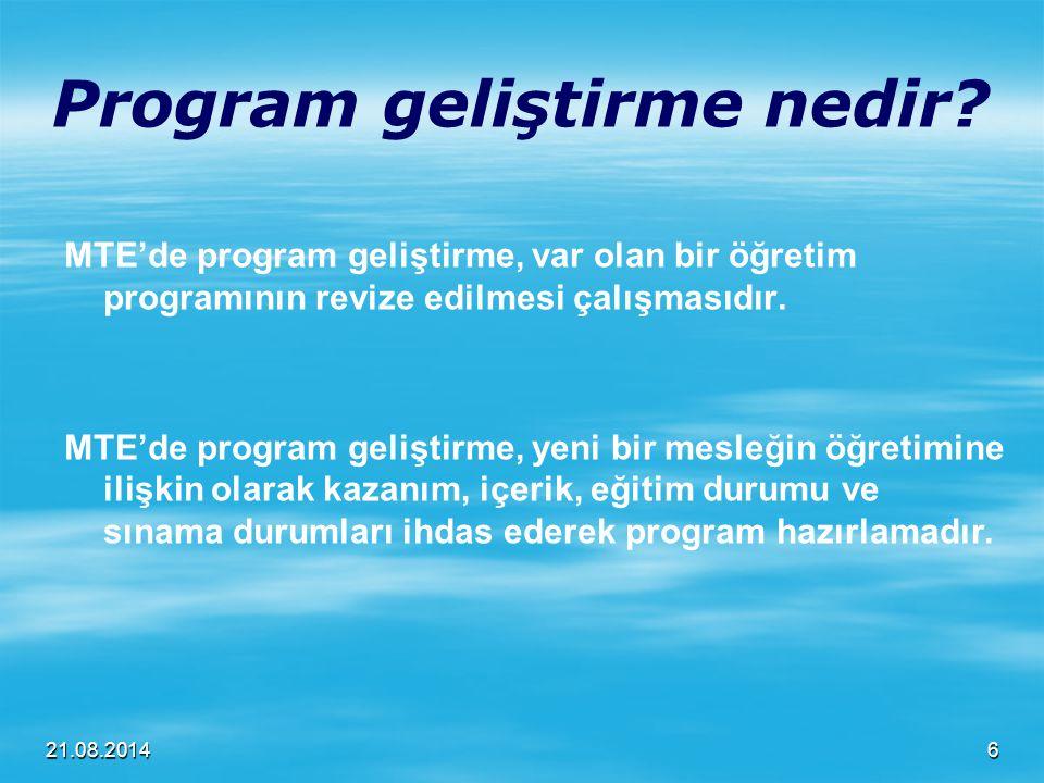 21.08.2014 Program geliştirme nedir? MTE'de program geliştirme, var olan bir öğretim programının revize edilmesi çalışmasıdır. MTE'de program geliştir