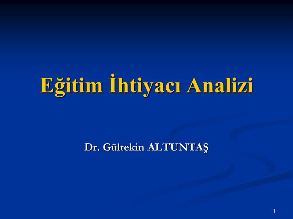 Eğitim İhtiyacı Analizi Dr. Gültekin ALTUNTAŞ 1