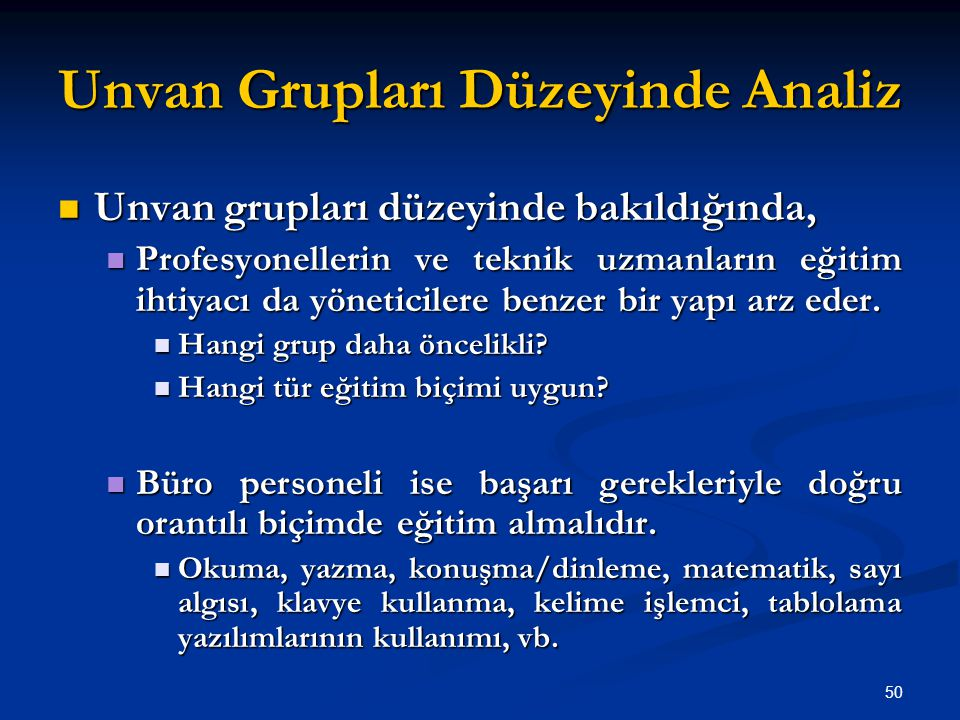 Unvan Grupları Düzeyinde Analiz Unvan grupları düzeyinde bakıldığında, Unvan grupları düzeyinde bakıldığında, Profesyonellerin ve teknik uzmanların eğitim ihtiyacı da yöneticilere benzer bir yapı arz eder.
