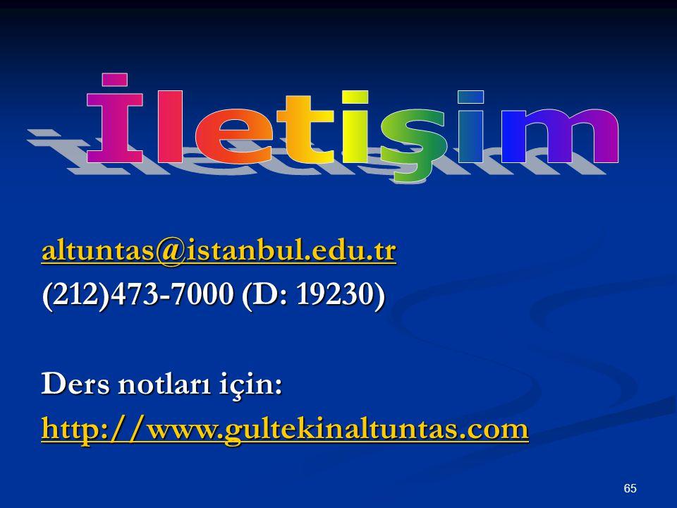 altuntas@istanbul.edu.tr (212)473-7000 (D: 19230) Ders notları için: http://www.gultekinaltuntas.com 65