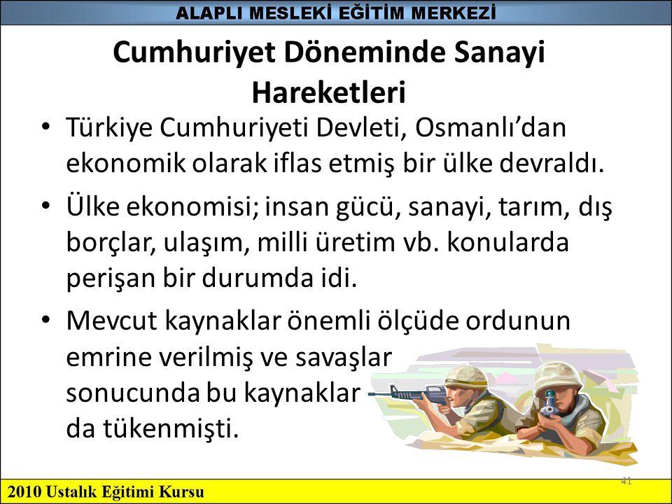 41 Cumhuriyet Döneminde Sanayi Hareketleri Türkiye Cumhuriyeti Devleti, Osmanlı'dan ekonomik olarak iflas etmiş bir ülke devraldı. Ülke ekonomisi; ins