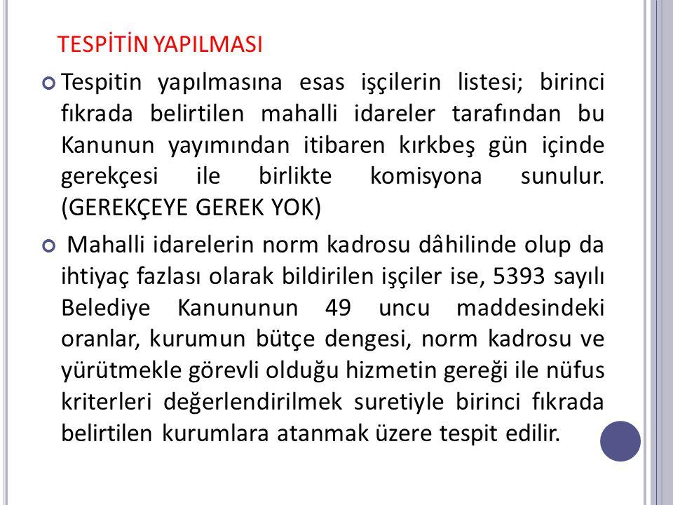TESPİTİN YAPILMASI Tespitin yapılmasına esas işçilerin listesi; birinci fıkrada belirtilen mahalli idareler tarafından bu Kanunun yayımından itibaren