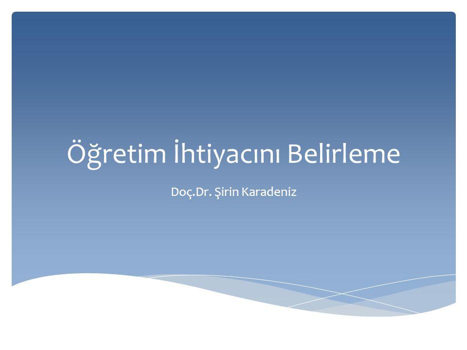 Öğretim İhtiyacını Belirleme Doç.Dr. Şirin Karadeniz