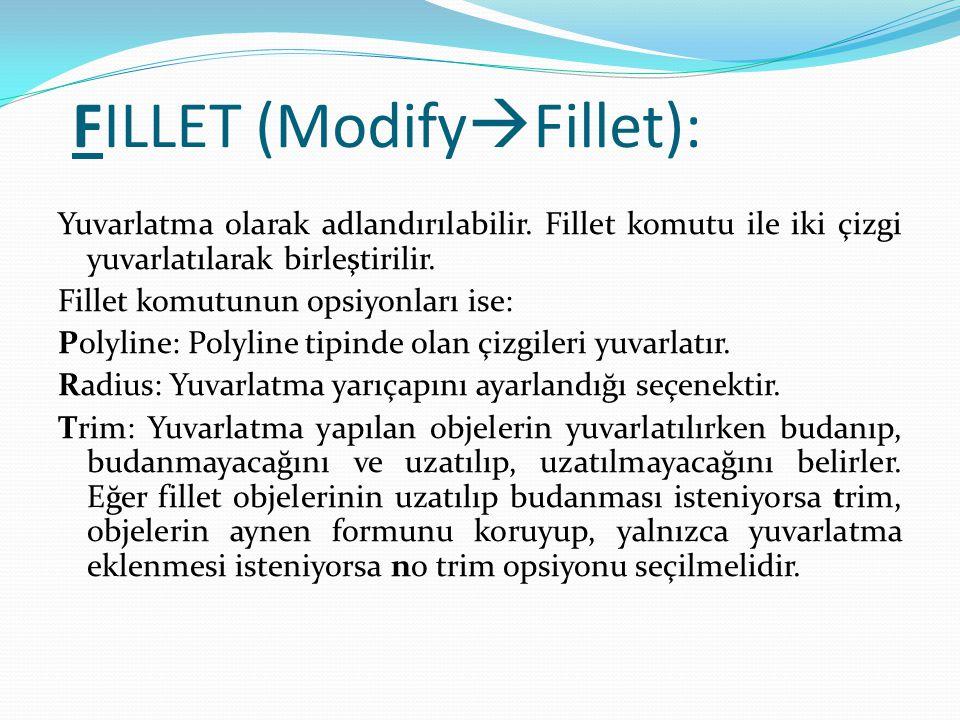 FILLET (Modify  Fillet): Yuvarlatma olarak adlandırılabilir. Fillet komutu ile iki çizgi yuvarlatılarak birleştirilir. Fillet komutunun opsiyonları i