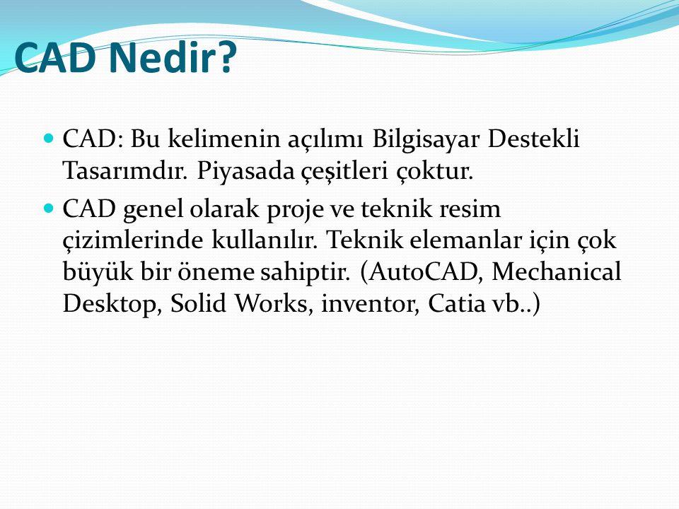 CAD Nedir? CAD: Bu kelimenin açılımı Bilgisayar Destekli Tasarımdır. Piyasada çeşitleri çoktur. CAD genel olarak proje ve teknik resim çizimlerinde ku