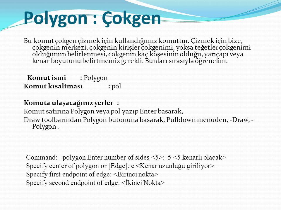 Polygon : Çokgen Bu komut çokgen çizmek için kullandığımız komuttur. Çizmek için bize, çokgenin merkezi, çokgenin kirişler çokgenimi, yoksa teğetler ç