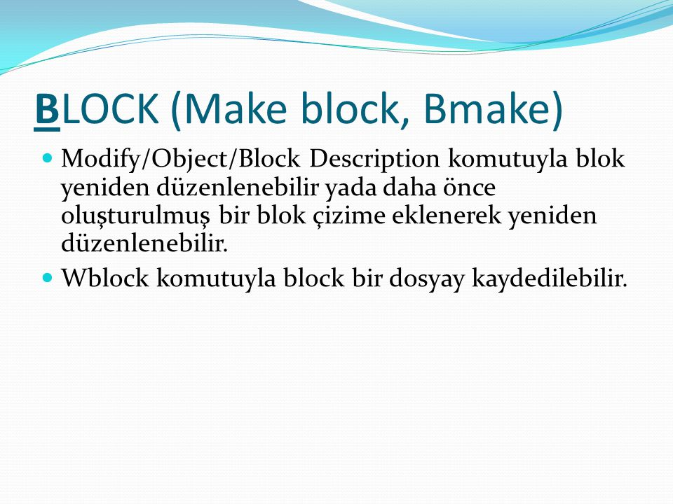 BLOCK (Make block, Bmake) Modify/Object/Block Description komutuyla blok yeniden düzenlenebilir yada daha önce oluşturulmuş bir blok çizime eklenerek