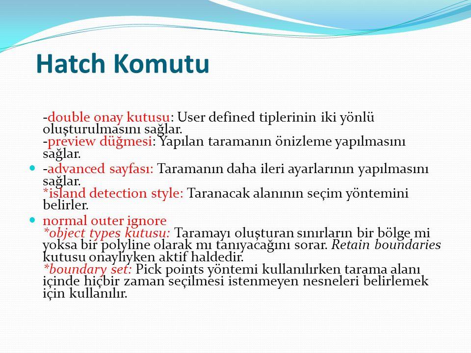 Hatch Komutu -double onay kutusu: User defined tiplerinin iki yönlü oluşturulmasını sağlar. -preview düğmesi: Yapılan taramanın önizleme yapılmasını s
