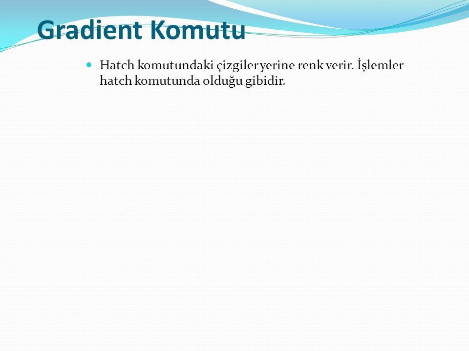 Gradient Komutu Hatch komutundaki çizgiler yerine renk verir. İşlemler hatch komutunda olduğu gibidir.