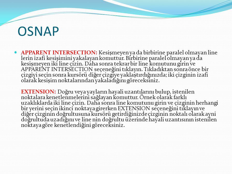 OSNAP APPARENT INTERSECTION: Kesişmeyen ya da birbirine paralel olmayan line lerin izafi kesişimini yakalayan komuttur. Birbirine paralel olmayan ya d