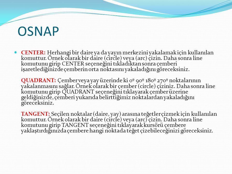 OSNAP CENTER: Herhangi bir daire ya da yayın merkezini yakalamak için kullanılan komuttur. Örnek olarak bir daire (circle) veya (arc) çizin. Daha sonr