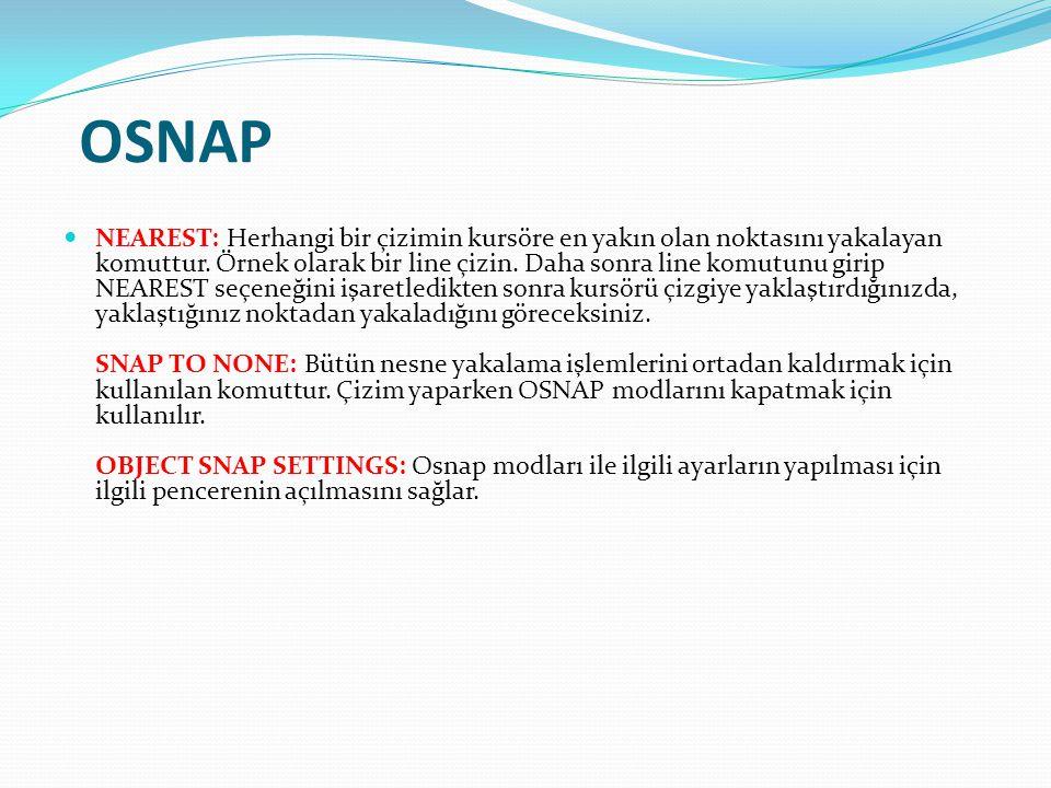 OSNAP NEAREST: Herhangi bir çizimin kursöre en yakın olan noktasını yakalayan komuttur. Örnek olarak bir line çizin. Daha sonra line komutunu girip NE