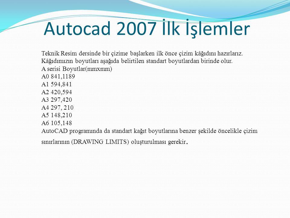 Autocad 2007 İlk İşlemler Teknik Resim dersinde bir çizime başlarken ilk önce çizim kâğıdını hazırlarız. Kâğıdımızın boyutları aşağıda belirtilen stan
