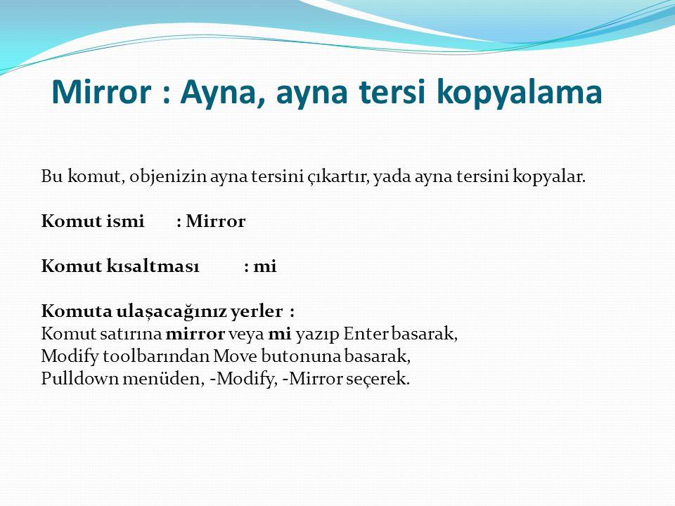 Mirror : Ayna, ayna tersi kopyalama Bu komut, objenizin ayna tersini çıkartır, yada ayna tersini kopyalar. Komut ismi : Mirror Komut kısaltması: mi Ko