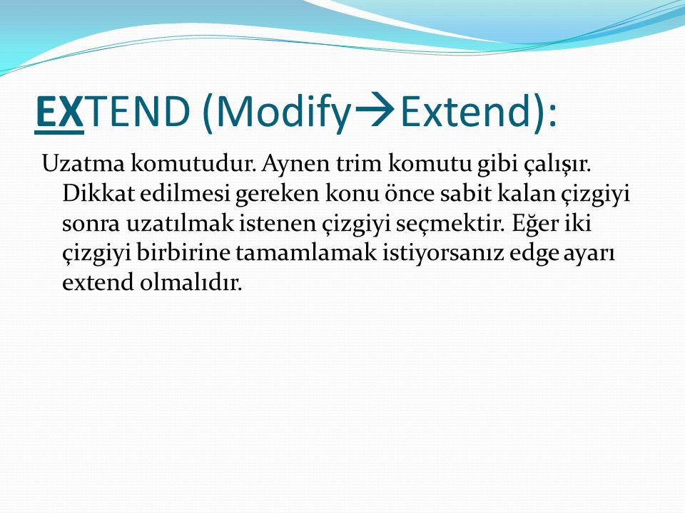 EXTEND (Modify  Extend): Uzatma komutudur. Aynen trim komutu gibi çalışır. Dikkat edilmesi gereken konu önce sabit kalan çizgiyi sonra uzatılmak iste