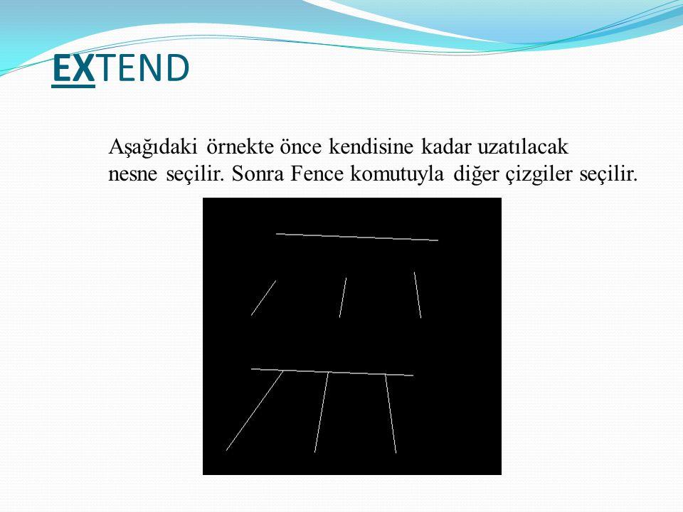 EXTEND Aşağıdaki örnekte önce kendisine kadar uzatılacak nesne seçilir. Sonra Fence komutuyla diğer çizgiler seçilir.