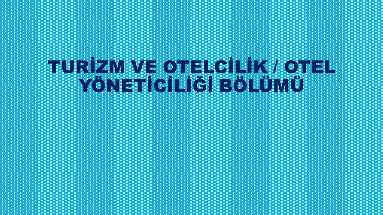 TURİZM VE OTELCİLİK / OTEL YÖNETİCİLİĞİ BÖLÜMÜ