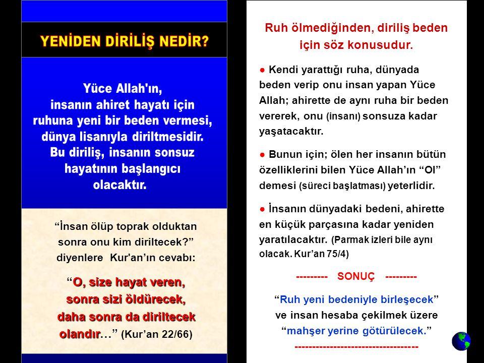 """""""İnsan ölüp toprak olduktan sonra onu kim diriltecek?"""" diyenlere Kur'an'ın cevabı: O, size hayat veren, sonra sizi öldürecek, daha sonra da diriltecek"""
