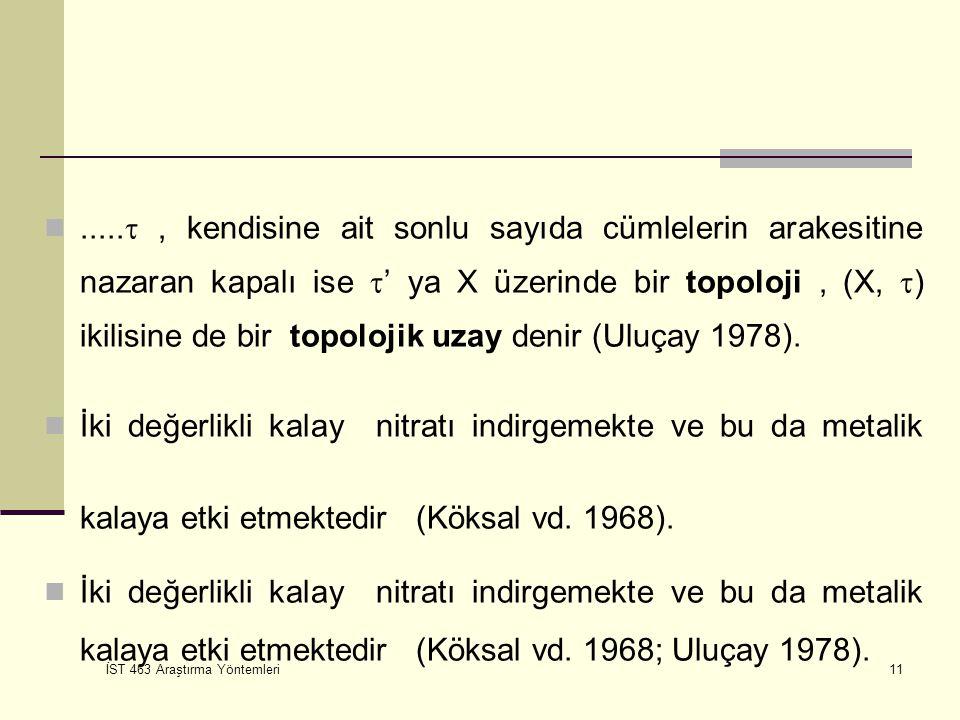 İST 463 Araştırma Yöntemleri 11..... , kendisine ait sonlu sayıda cümlelerin arakesitine nazaran kapalı ise  ' ya X üzerinde bir topoloji, (X,  ) i