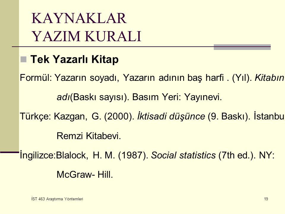 İST 463 Araştırma Yöntemleri 19 KAYNAKLAR YAZIM KURALI Tek Yazarlı Kitap Formül: Yazarın soyadı, Yazarın adının baş harfi.