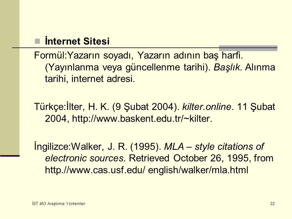 İST 463 Araştırma Yöntemleri 22 İnternet Sitesi Formül:Yazarın soyadı, Yazarın adının baş harfi. (Yayınlanma veya güncellenme tarihi). Başlık. Alınma t