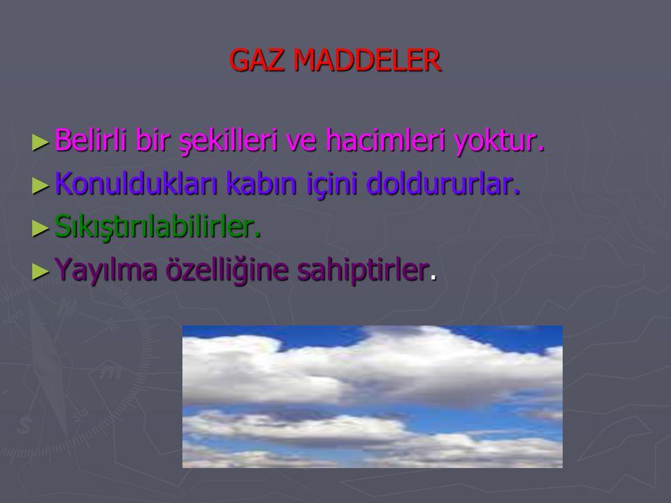 GAZ MADDELER  Gazların birbiri ile oluşturdukları karışımlar homojendir. Hacimleri, dolayısıyla yoğunlukları basınç ve sıcaklığa tabidir. Genellikle