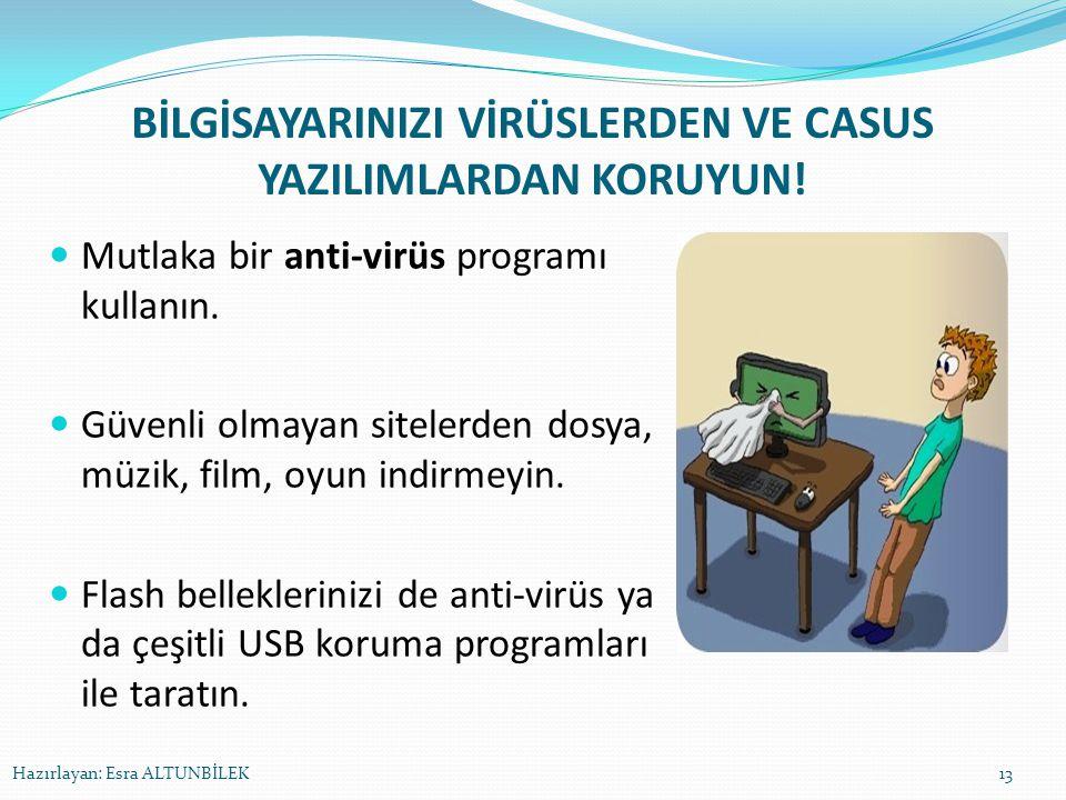 BİLGİSAYARINIZI VİRÜSLERDEN VE CASUS YAZILIMLARDAN KORUYUN! Mutlaka bir anti-virüs programı kullanın. Güvenli olmayan sitelerden dosya, müzik, film, o