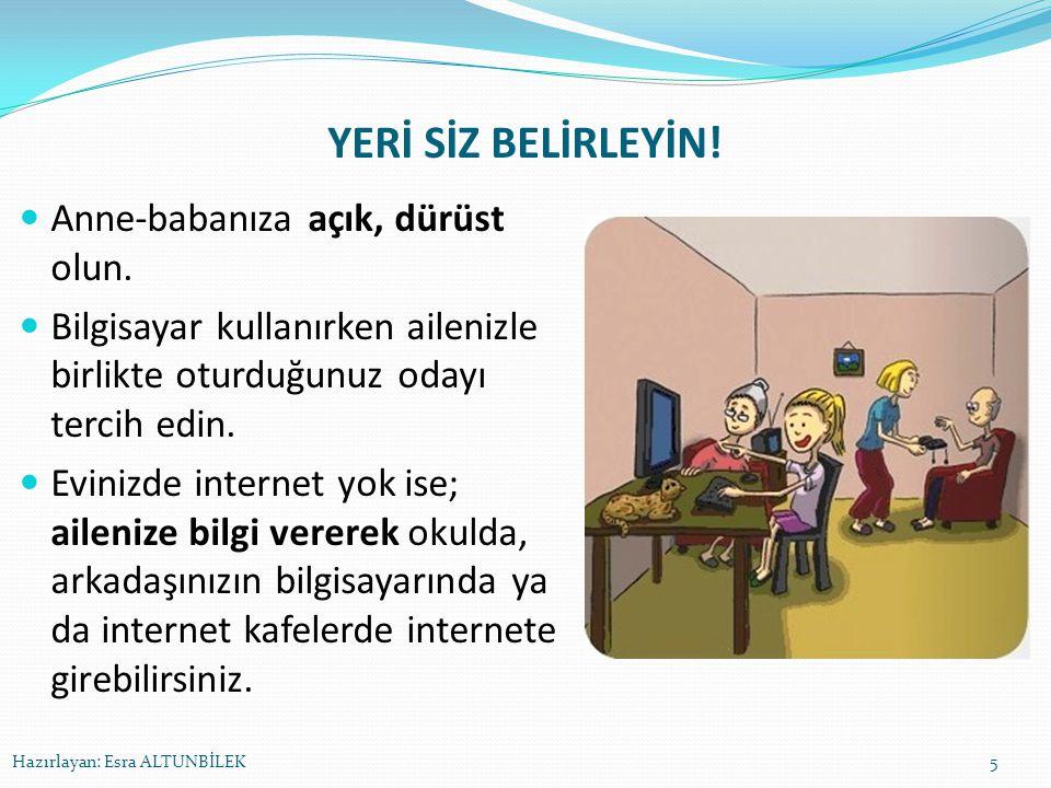 YERİ SİZ BELİRLEYİN! Anne-babanıza açık, dürüst olun. Bilgisayar kullanırken ailenizle birlikte oturduğunuz odayı tercih edin. Evinizde internet yok i