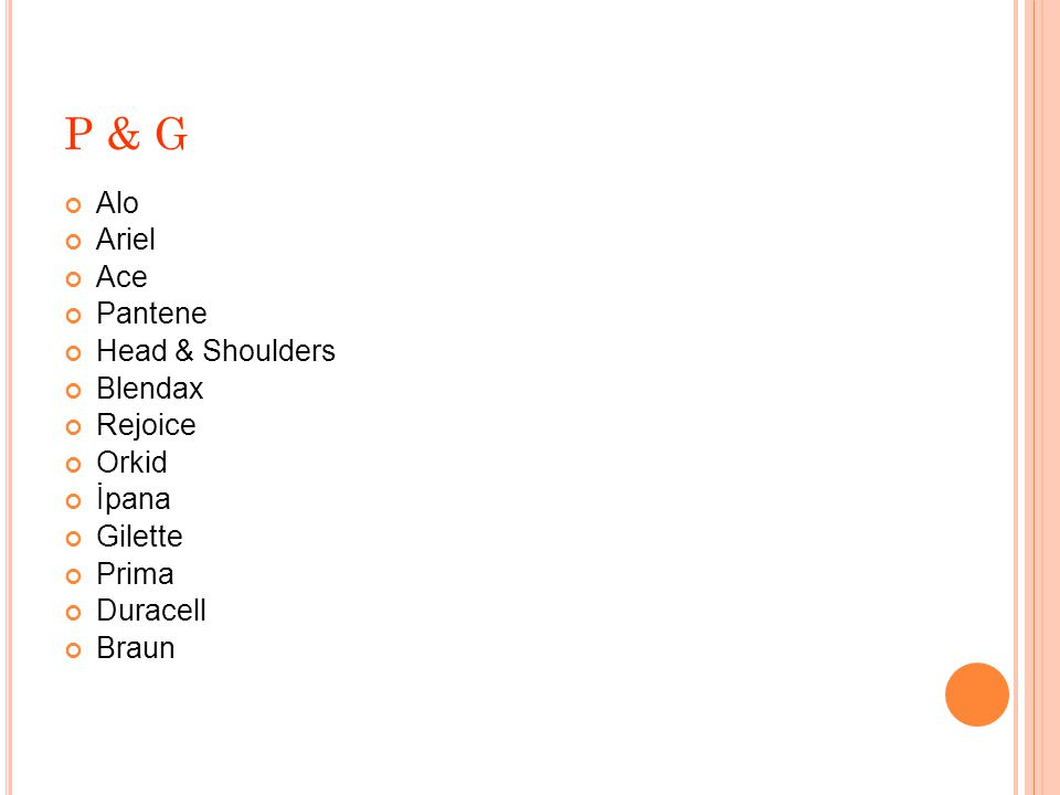P & G Alo Ariel Ace Pantene Head & Shoulders Blendax Rejoice Orkid İpana Gilette Prima Duracell Braun