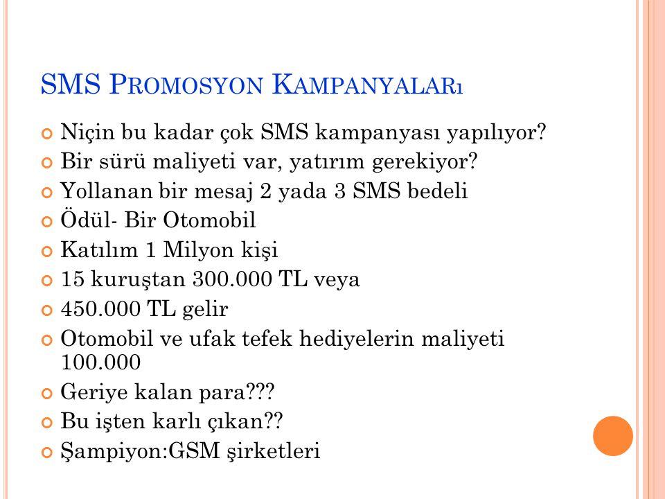 SMS P ROMOSYON K AMPANYALARı Niçin bu kadar çok SMS kampanyası yapılıyor? Bir sürü maliyeti var, yatırım gerekiyor? Yollanan bir mesaj 2 yada 3 SMS be