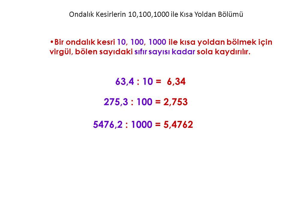 Ondalık Kesirlerin 10,100,1000 ile Kısa Yoldan Bölümü Bir ondalık kesri 10, 100, 1000 ile kısa yoldan bölmek için virgül, bölen sayıdaki sıfır sayısı