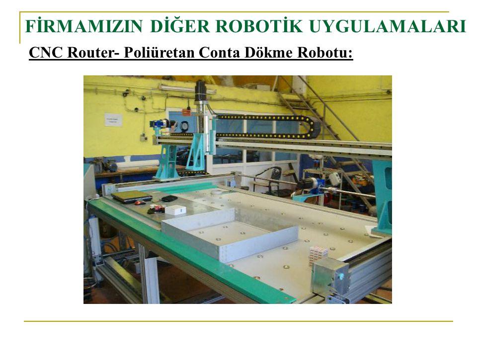 FİRMAMIZIN DİĞER ROBOTİK UYGULAMALARI CNC Router- Poliüretan Conta Dökme Robotu: