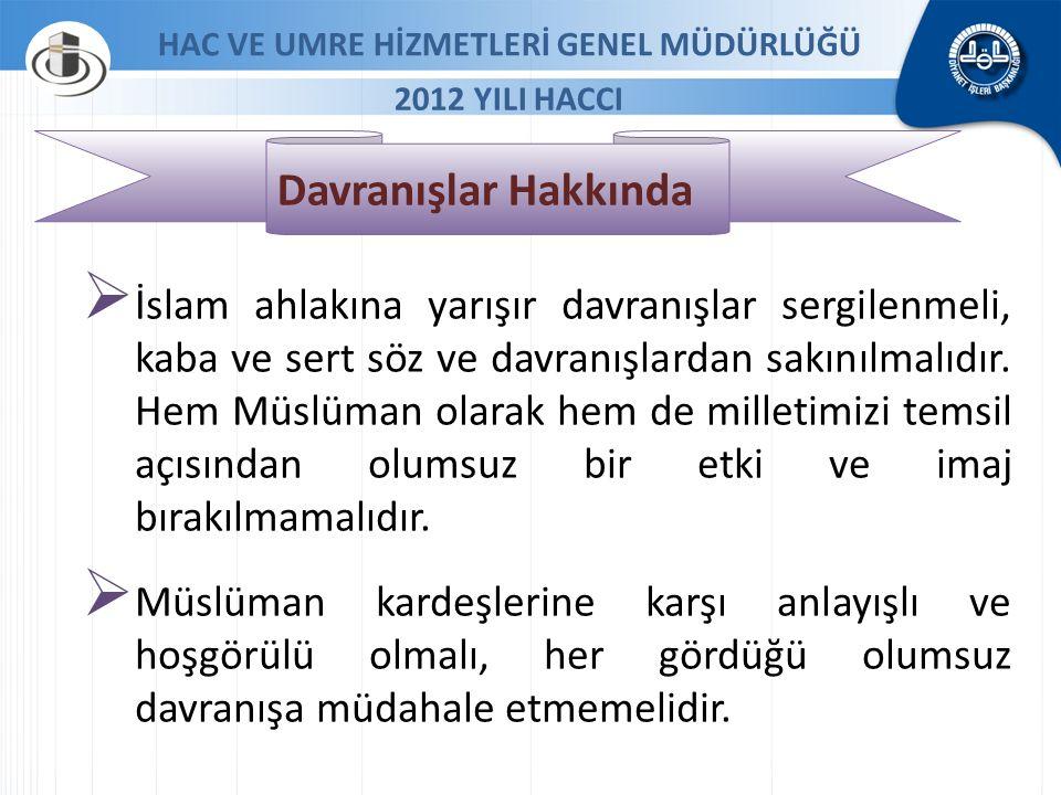 HAC VE UMRE HİZMETLERİ GENEL MÜDÜRLÜĞÜ 2012 YILI HACCI Davranışlar Hakkında  İslam ahlakına yarışır davranışlar sergilenmeli, kaba ve sert söz ve dav