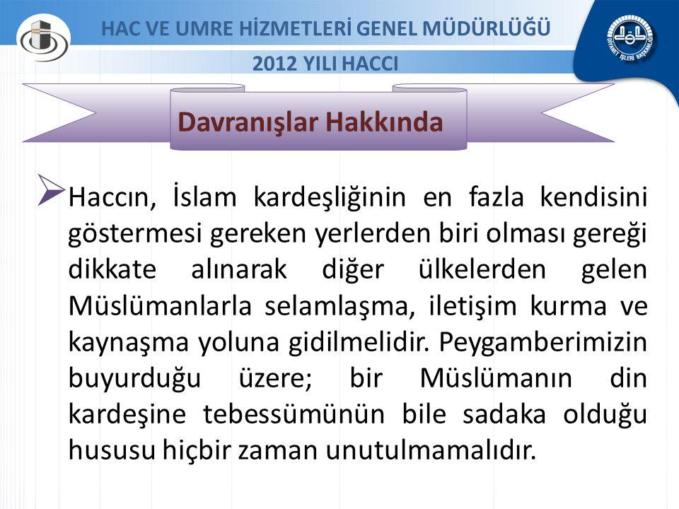 HAC VE UMRE HİZMETLERİ GENEL MÜDÜRLÜĞÜ 2012 YILI HACCI Davranışlar Hakkında  Haccın, İslam kardeşliğinin en fazla kendisini göstermesi gereken yerler