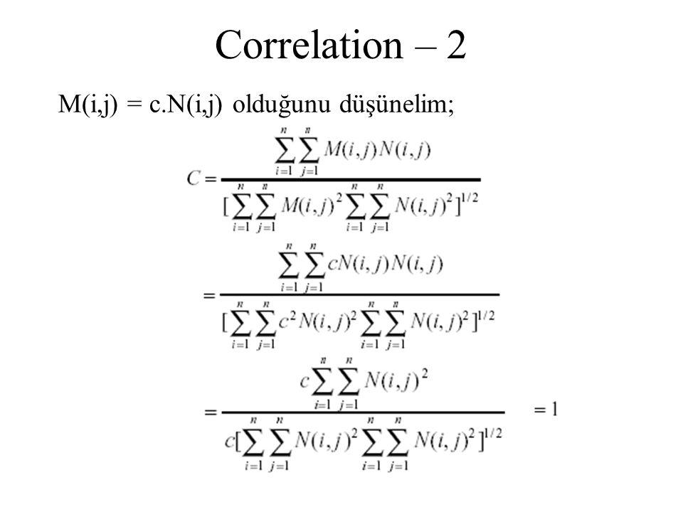 Correlation Correlation ölçümleri [0,1] arasında değerleri alır.