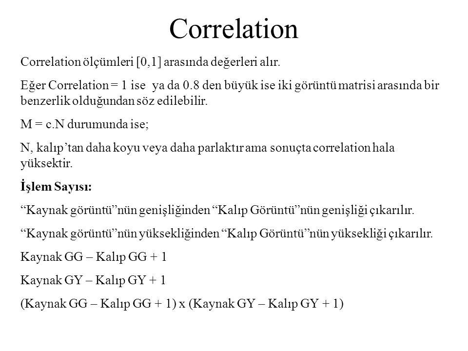 Correlation Correlation ölçümleri [0,1] arasında değerleri alır. Eğer Correlation = 1 ise ya da 0.8 den büyük ise iki görüntü matrisi arasında bir ben
