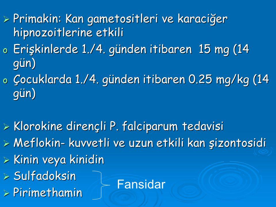  Primakin: Kan gametositleri ve karaciğer hipnozoitlerine etkili o Erişkinlerde 1./4. günden itibaren 15 mg (14 gün) o Çocuklarda 1./4. günden itibar