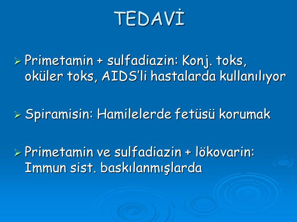 TEDAVİ  Primetamin + sulfadiazin: Konj. toks, oküler toks, AIDS'li hastalarda kullanılıyor  Spiramisin: Hamilelerde fetüsü korumak  Primetamin ve s