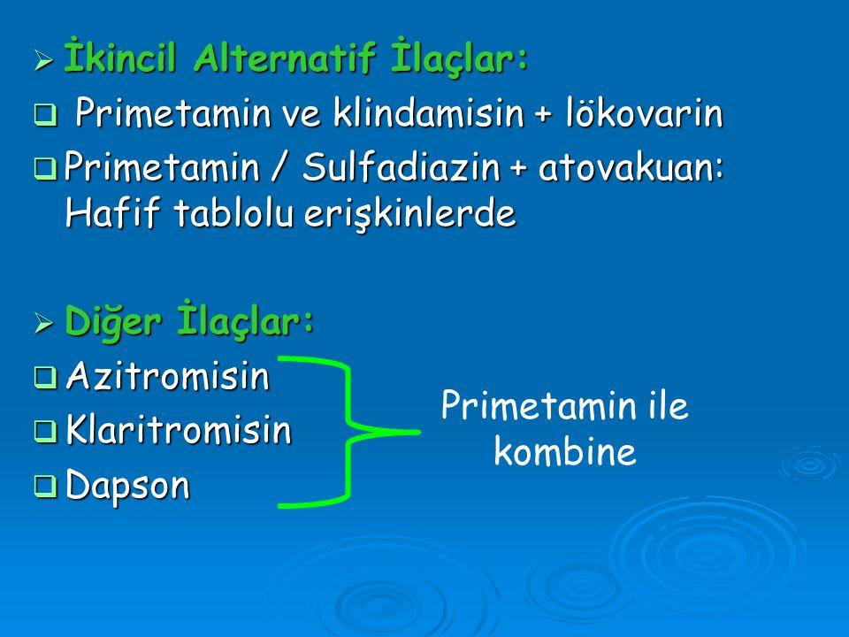  İkincil Alternatif İlaçlar:  Primetamin ve klindamisin + lökovarin  Primetamin / Sulfadiazin + atovakuan: Hafif tablolu erişkinlerde  Diğer İlaçl