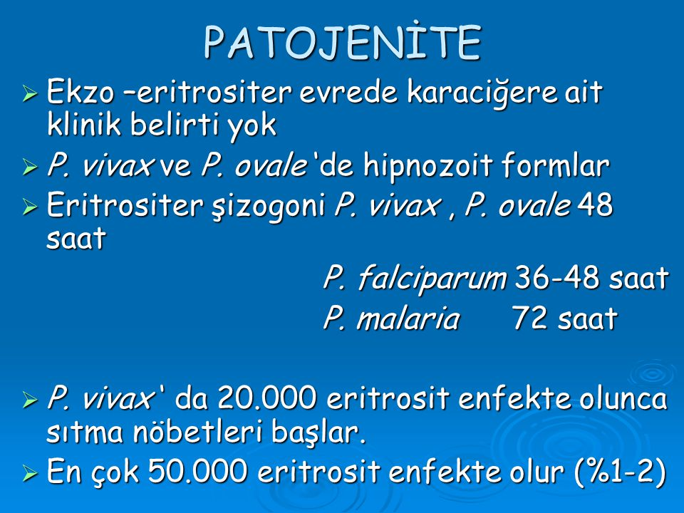 PATOJENİTE  Ekzo –eritrositer evrede karaciğere ait klinik belirti yok  P. vivax ve P. ovale 'de hipnozoit formlar  Eritrositer şizogoni P. vivax,