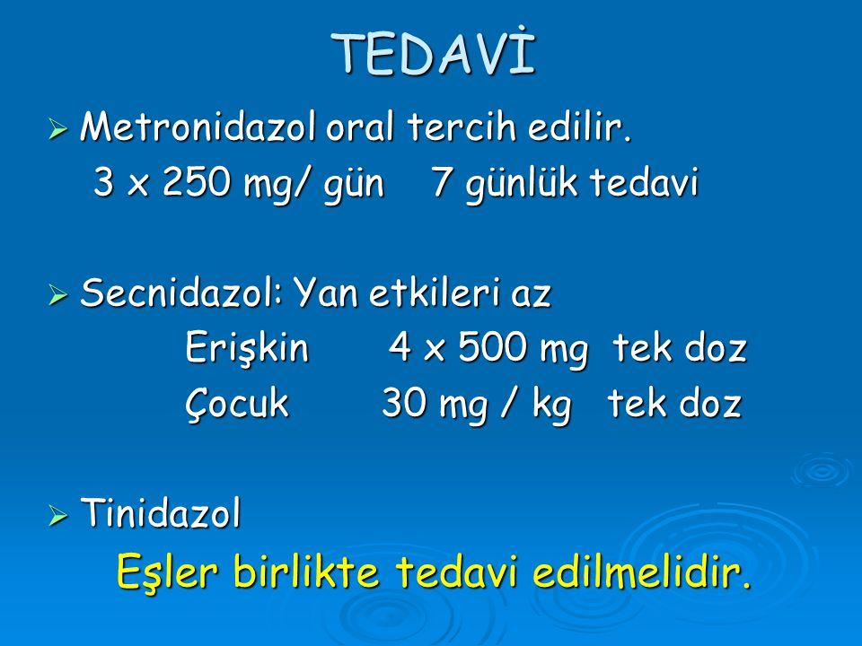 TEDAVİ  Metronidazol oral tercih edilir. 3 x 250 mg/ gün 7 günlük tedavi 3 x 250 mg/ gün 7 günlük tedavi  Secnidazol: Yan etkileri az Erişkin 4 x 50