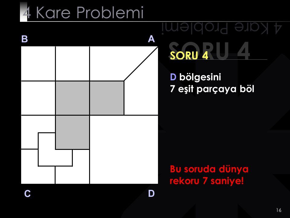 15 4 Kare Problemi B A D C HAZIR OL GELİYOR