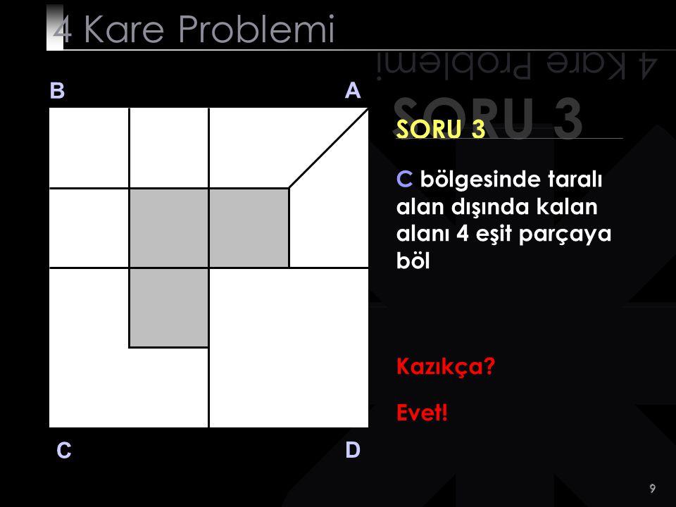 19 SORU 4 4 Kare Problemi B A D C SORU 4 D bölgesini 7 eşit parçaya böl Ben beklerim Sen sıkılınca tıkla!tık
